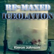 Re-Maxed Iceolation by Kieron Johnson