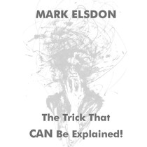 * The Trick That CAN Be Explained! by Mark Elsdon