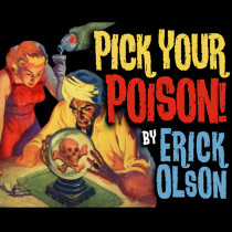 * Pick Your Poison (Gimmicks and Online Instructions) by Erick Olson