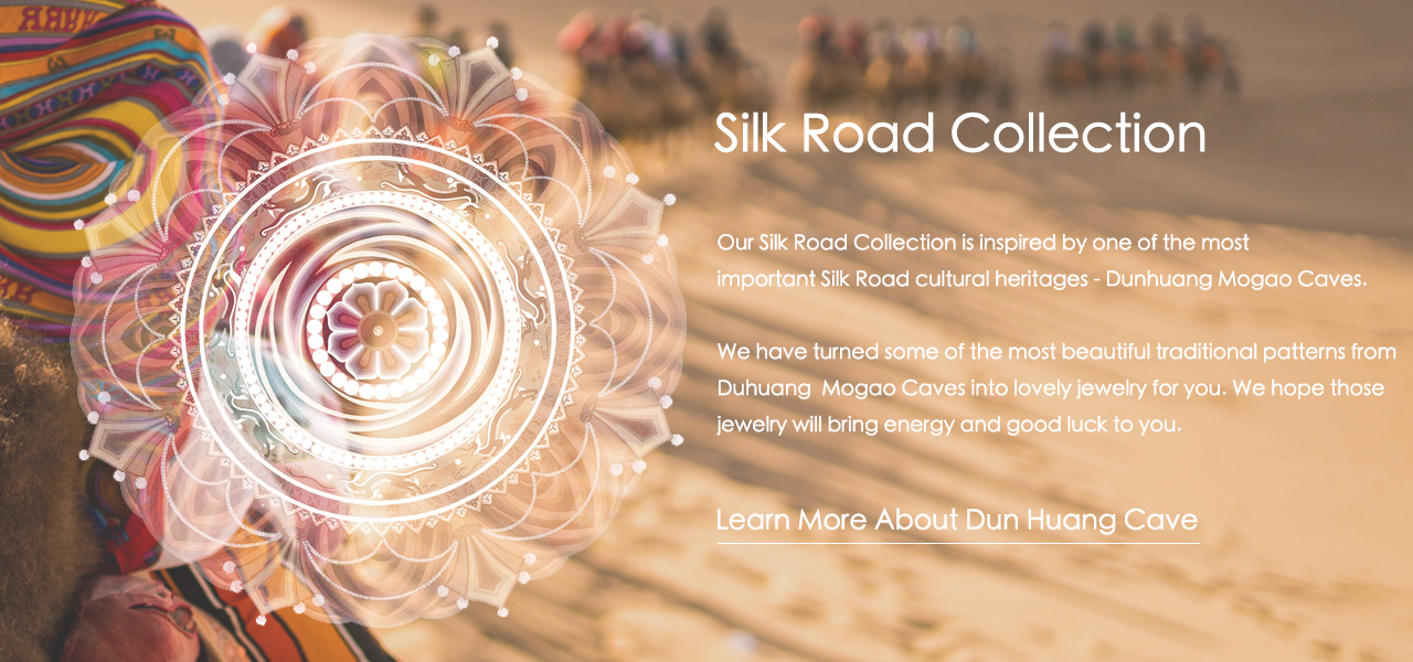 Light Stone Silk Road Collection |Our Silk Road Collection design is inspired by one of the most  important Silk Road cultural heritages - Dunhuang Mogao Cave.  We selected some of the most beautiful traditional patterns from  Duhuang  Mogao Cave, and turned them into lovely jewelry for you.